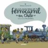 Esta es la pequeña historia del ferrocarril en Chile
