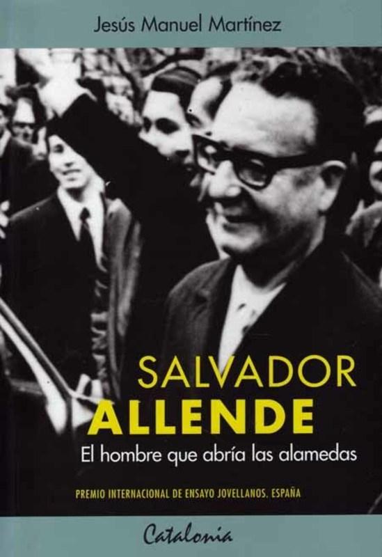 SALVADOR ALLENDE EL HOMBRE QUE ABRIA LAS ALAMEDAS
