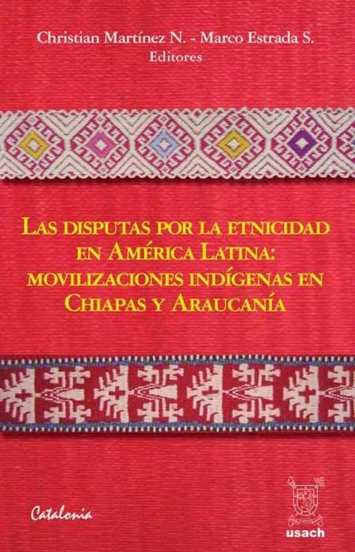 LAS DISPUTAS POR LA ETNICIDAD EN A. LATINA: MOVILIZACIONES INDIGENAS EN CHIAPAS Y ARAUCANIA