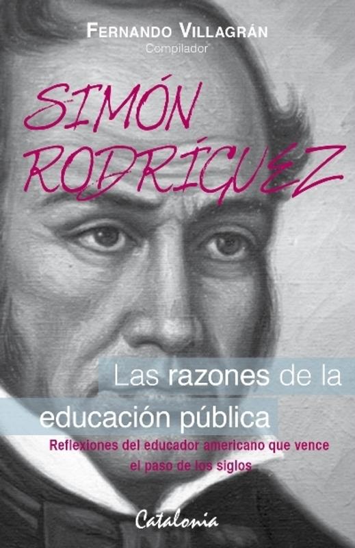 SIMON RODRIGUEZ. LAS RAZONES DE LA EDUCACION PUBLICA
