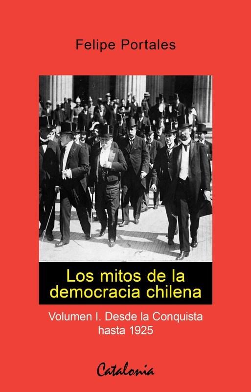 LOS MITOS DE LA DEMOCRACIA CHILENA - VOLUMEN I. DE