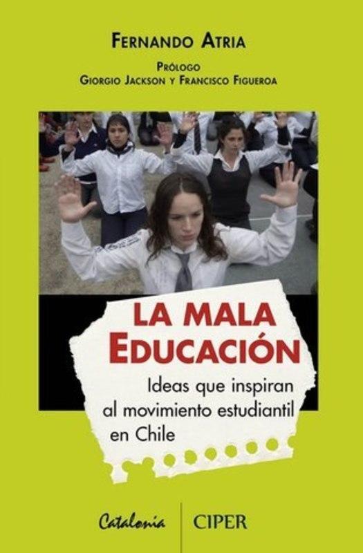 LA MALA EDUCACION. IDEAS QUE INSPIRAN AL MOVIMIENTO ESTUDIANTIL EN CHILE