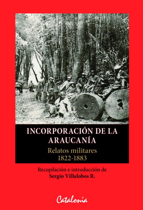 INCORPORACION DE LA ARAUCANIA. RELATOS MILITARES 1822-1883