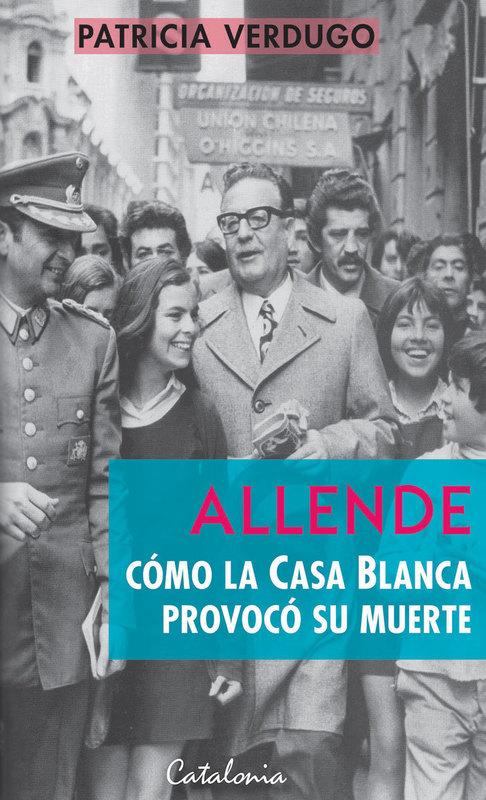 ALLENDE COMO LA CASA BLANCA PROVOCO SU MUERTE