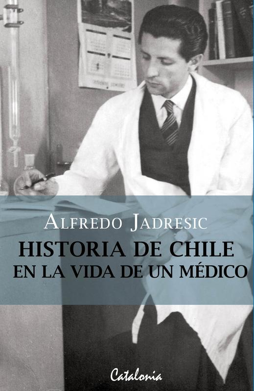 HISTORIA DE CHILE EN LA VIDA DE UN MEDICO