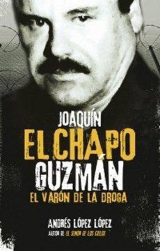 JOAQUIN EL CHAPO GUZMAN EL VARON DE LA DROGA