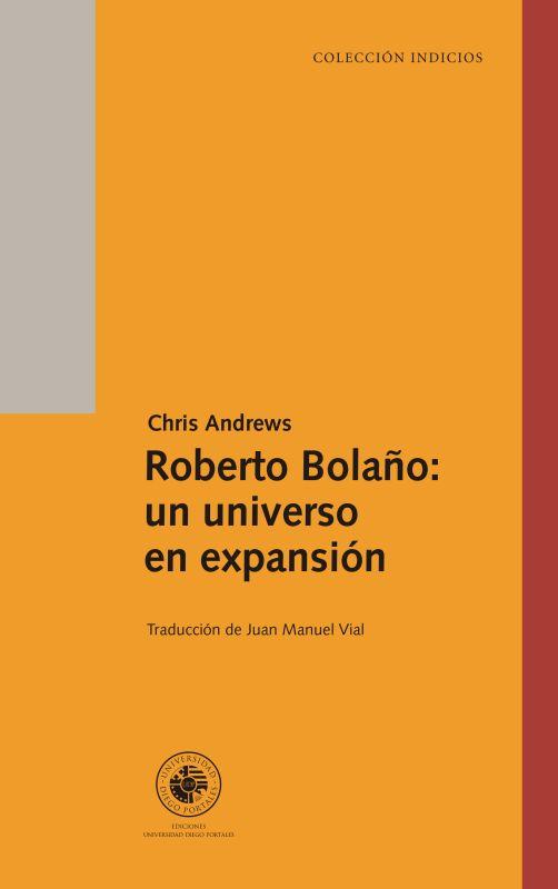 ROBERTO BOLAÑO UN UNIVERSO EN EXPANSION