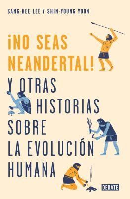 NO SEAS NEANDERTAL Y OTRAS