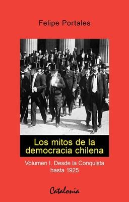 LOS MITOS DE LA DEMOCRACIA CHILENA - VOLUMEN I. DE1