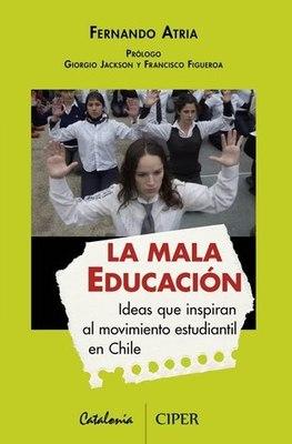 LA MALA EDUCACION. IDEAS QUE INSPIRAN AL MOVIMIENTO ESTUDIANTIL EN CHILE1