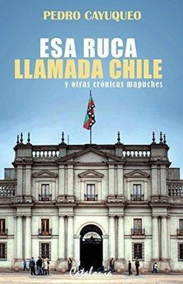 ESA RUCA LLAMADA CHILE Y OTRAS CRONICAS MAPUCHES1
