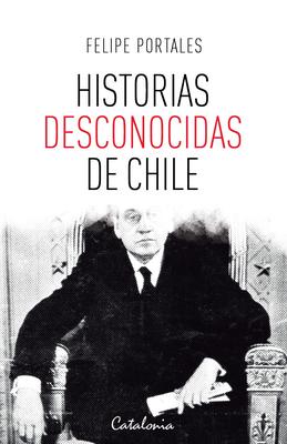 HISTORIAS DESCONOCIDAS DE CHILE
