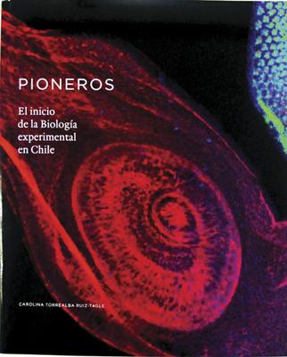 PIONEROS EL INICIO DE LA BIOLOGIA EXPERIMENTAL EN CHILE1