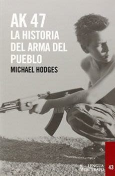 AK 47 LA HISTORIA DEL ARMA DEL PUEBLO1