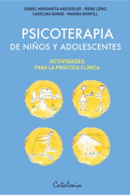 PSICOTERAPIA DE NIÑOS Y ADOLESCENTES ACTIVIDADES PARA LA PRACTICA CLINICA