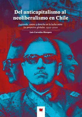 DEL ANTICAPITALISMO AL NEOLIBERALISMO EN CHILE1
