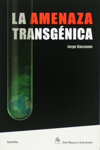 LA AMENAZA TRANSGENICA