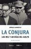 La conjura. Los mil y un días del golpe - Monica Gonzalez