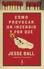 Cómo provocar un incendio y por qué - Jesse Ball