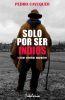 Solo por ser indios y otras crónicas mapuches - Pedro Cayuqueo