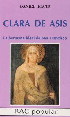 CLARA DE ASIS. LA HERMANA IDEAL DE SAN FRANCISCO