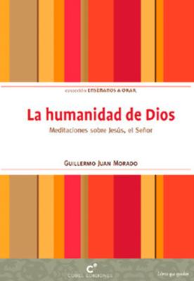 LA HUMANIDAD DE DIOS. MEDITACIONES SOBRE JESUS, EL SEÑOR