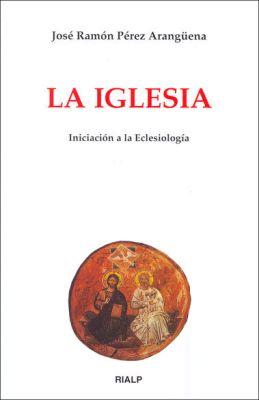 LA IGLESIA. INICIACION A LA ECLESIOLOGIA