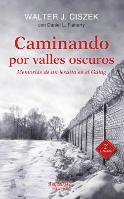 CAMINANDO POR VALLES OSCUROS: Memorias de un jesuita en el Gulag (2ed)