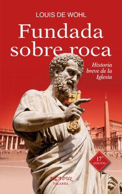 FUNDADA SOBRE ROCA. HISTORIA BREVE DE LA IGLESIA