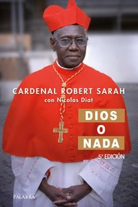 DIOS O NADA. ENTREVISTA SOBRE LA FE. CARDENAL ROBERT SHARA