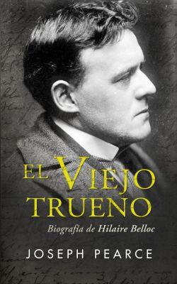 EL VIEJO TRUENO. BIOGRAFIA DE HILAIRE BELLOC