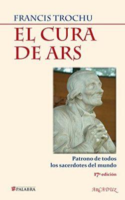 EL CURA DE ARS. PATRONO LOS SACERDOTES DEL MUNDO