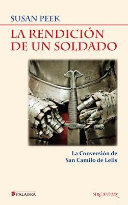LA RENDICION DE UN SOLDADO. LA CONVERSION DE SAN CAMILO