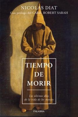 TIEMPO DE MORIR. LOS ULTIMOS DIAS DE LA VIDA DE LOS MONJES
