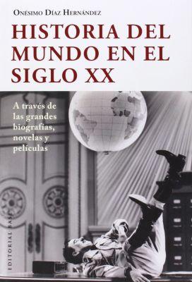 HISTORIA DEL MUNDO EN EL SIGLO XX A TRVES DE LAS GRANDES BIOGRAFIAS, NOVELAS Y PELICULAS