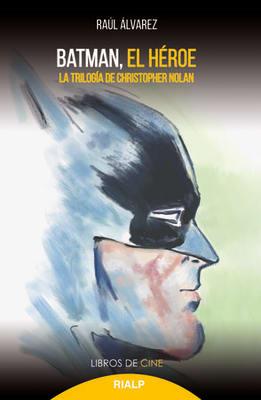 BATMAN, EL HEROE. LA TRILOGIA DE CHRISTOPHER NOLAN