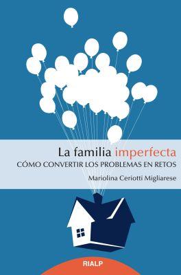 LA FAMILIA IMPERFECTA: Cómo convertir los problemas en retos