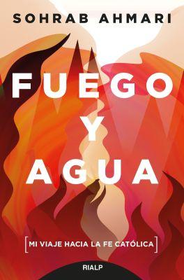 FUEGO Y AGUA. Mi viaje hacia la fe católica