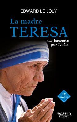LA MADRE TERESA DE CALCUTA. SU VIDA Y SU OBRA. LO HACEMOS POR JESUS 16 Edición