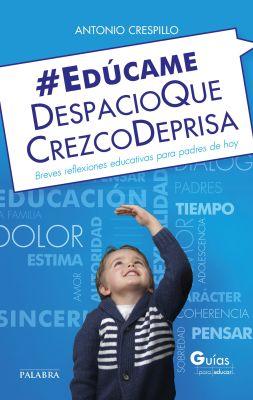 EDUCAME DESPACIO QUE CREZCO DEPRISA