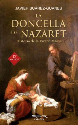 LA DONCELLA DE NAZARET. HISTORIA DE LA VIRGEN MARIA