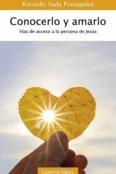 CONOCERLO Y AMARLO: VIAS DE ACCESO A LA PERSONA DE JESUS