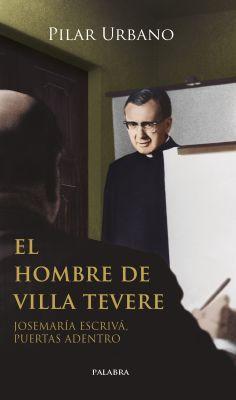El hombre de Villa Tevere. Josemaría Escrivá, puertas adentro