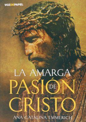 LA AMARGA PASION DE CRISTO, ANA CATALINA EMMERICK,