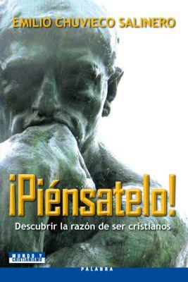 ¡PIENSATELO! . DESCUBRIR LA RAZON DE SER CRISTIANOS