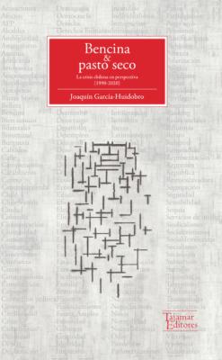 BENCINA Y PASTO SECO. LA CRISIS CHILENA EN PERSPECTIVA (1990-2020)