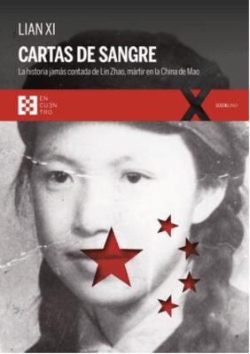 CARTAS DE SANGRE. LA HISTORIA JAMÁS CONTADA DE LIN ZHAO, MARTIR EN LA CHINA DE MAO