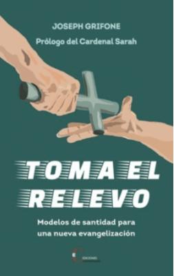 TOMA EL RELEVO. MODELOS DE SANTIDAD PARA UNA NUEVA EVANGELIZACION
