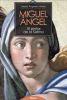 MIGUEL ANGEL. EL PINTOR DE LA SIXTINA