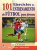 101 EJERCICIOS DE ENTRENAMIENTO DE FUTBOL PARA JOVENES